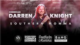 BANG PRODUCTIONS PRESENTS DARREN KNIGHT'S SOUTHERN MOMMA